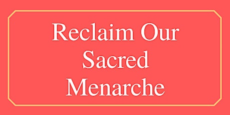 Reclaim Our Sacred Menarche tickets