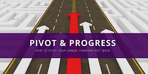 Pivot & Progress: How to pivot your career forward