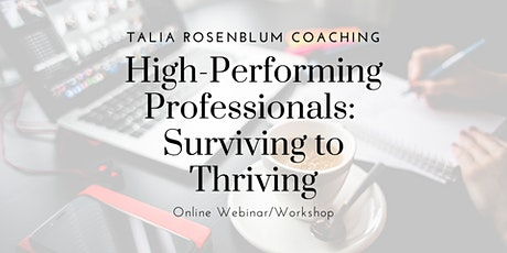 Webinar/Workshop - High-Performing Professionals: Surviving to Thriving tickets
