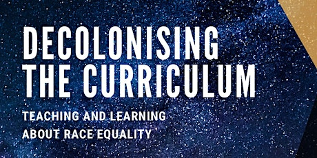 Student and Staff Seminar: DECOLONISING THE CURRICULUM for TEACHING AND LEARNING ABOUT RACE EQUALITY at the UNIVERSITY OF BRIGHTON tickets