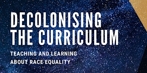 Student and Staff Seminar: DECOLONISING THE CURRICULUM for TEACHING AND LEARNING ABOUT RACE EQUALITY at the UNIVERSITY OF BRIGHTON