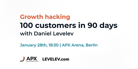 Growth hacking: 100 Customers in 90 Days with Daniel Levelev @ APX tickets