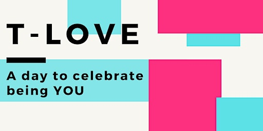 'T- Love'  - A day to celebrate being YOU