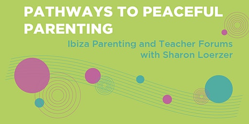 Pathways to Peaceful Parenting - Ibiza Parenting and Teacher Forums
