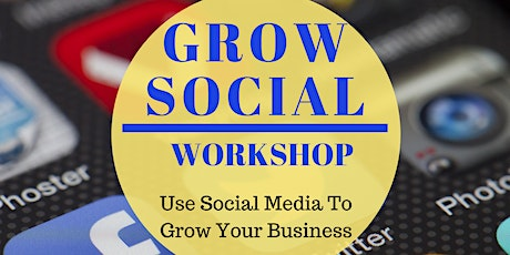 GROW SOCIAL WORKSHOP: Use Social Media To Grow Your Business tickets