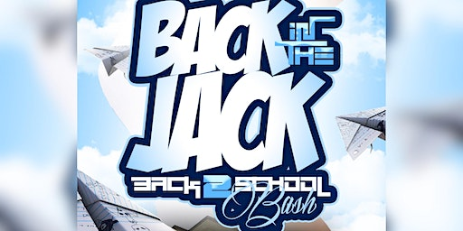 """""""Back In THEE Jack"""" Official Back To School Bash"""