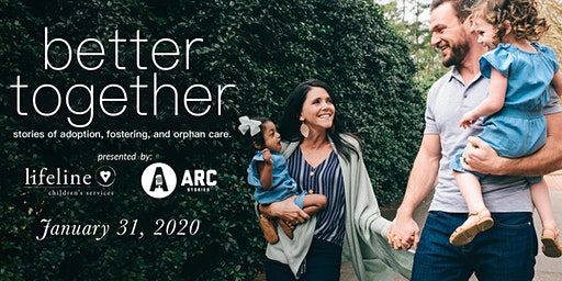 Arc Stories & Lifeline Children's Services presents Better Together: Stories of Adoption, Fostering, and Orphan Care
