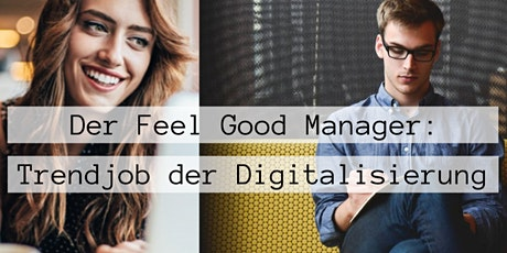 Der Feel Good Manager - Trendjob der Digitalisierung Tickets