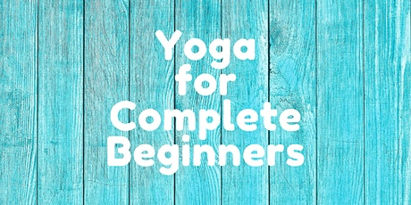 YOGA FOR COMPLETE BEGINNERS - MARCH tickets