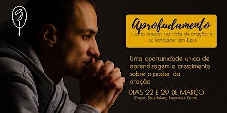 APROFUNDAMENTO: Como crescer na vida de oração e se fortalecer em Deus. ingressos
