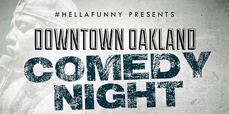 #HELLAFUNNY PRES DOWNTOWN OAKLAND COMEDY NIGHT tickets