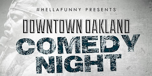 #HELLAFUNNY PRES DOWNTOWN OAKLAND COMEDY NIGHT