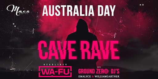 Macs Hotel Australia Day Cave Rave featuring WA-FU & Ground Zero DJ's