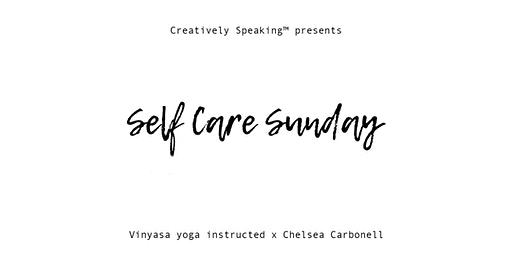 Self Care Yoga w/ Chelsea Carbonell & Creatively Speaking