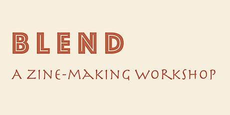 BLEND: A Zine-Making Workshop tickets