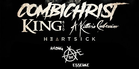 Combichrist, King 810, A Killer's Confession, Heartsick, Among The Essence tickets