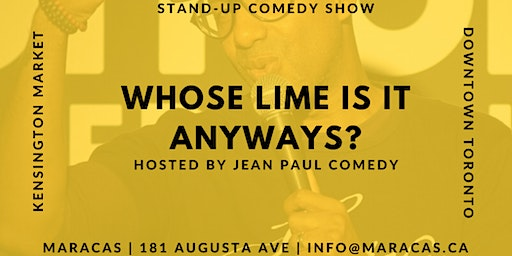 WHOSE LIME IS IT ANYWAYS? Hosted by Jean Paul Comedy