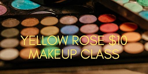 Yellow Rose $10.00 Makeup Class