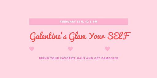 Galentine's Glam Your SELF