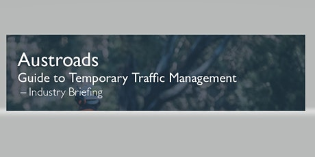 Industry Briefing LTN - Austroads Guide to Temporary Traffic Management tickets