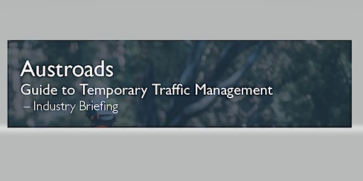 Industry Briefing LTN - Austroads Guide to Temporary Traffic Management