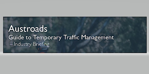 Industry Briefing Hobart - Austroads Guide to Temporary Traffic Management