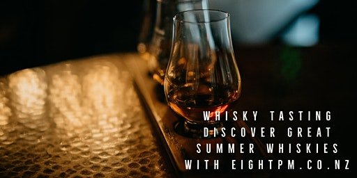 Whisky Tasting Auckland - Discover great Summer Whiskies