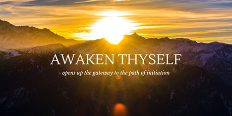 Awaken Thyself - opens up the gateway to the path of initiation tickets