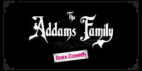 The Addams Family Does Comedy tickets