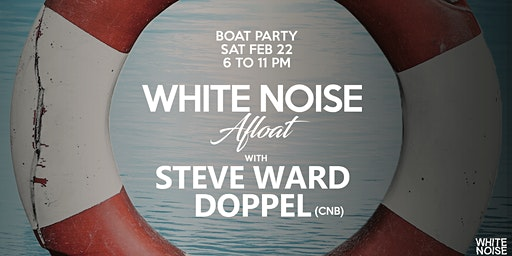 White Noise Afloat with Doppel & Steve Ward (Boat Party)