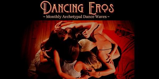 JANUARY - Archetypal DanceWave - DANCING EROS (Graduates ONLY)