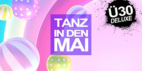 Ü30 DELUXE - TANZ IN DEN MAI 2020 Tickets