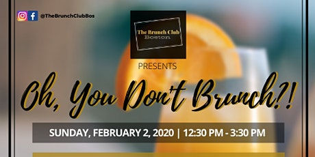 The Brunch Club Boston Presents Oh, You Don't Brunch?! tickets
