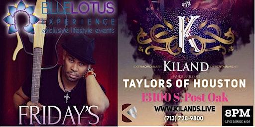 Friday's at Taylors of Houston, Blue Lotus Experience presents KILAND!