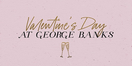 Valentine's Day at George Banks