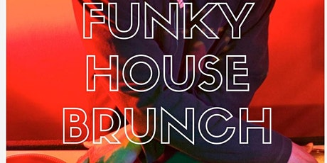 FUNKY HOUSE BRUNCH - THE BEST SOULFUL FUNKY HOUSE AND BOTTOMLESS BRUNCH tickets
