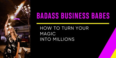 BADASS BUSINESS BABES: how to turn your magic into millions tickets