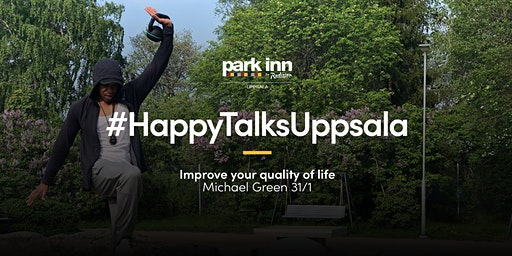 #HappyTalksUppsala – Improve your quality of life