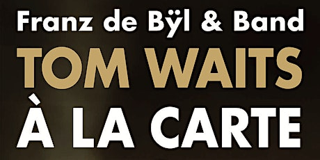 Tom Waits à la carte - Franz de Bÿl + Band tickets