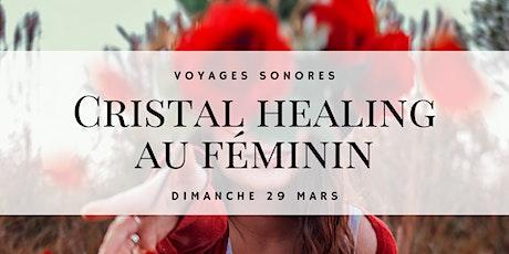 Voyage sonore - Cristal healing au féminin billets