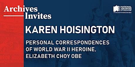 Archives Invites – Karen Hoisington: Personal Correspondences of World War II Heroine, Elizabeth Choy OBE tickets