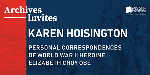 Archives Invites – Karen Hoisington: Personal Correspondences of World War II Heroine, Elizabeth Choy OBE