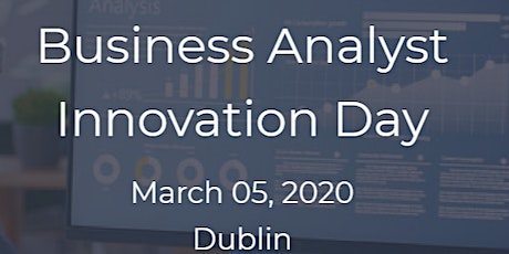 Business Analyst Innovation Day | Dublin | 05 March 2020 tickets