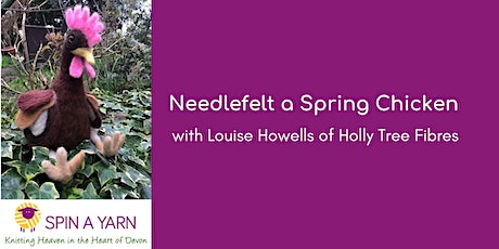 Needlefelt a Spring Chicken with Louise Howells of Holly Tree Fibres tickets