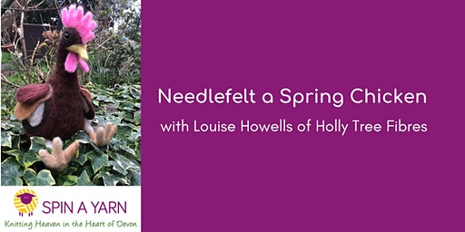 Needlefelt a Spring Chicken with Louise Howells of Holly Tree Fibres