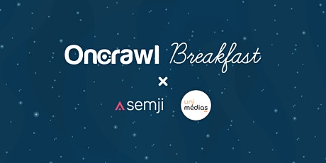 OnCrawl Breakfast x Uni Medias et Semji billets