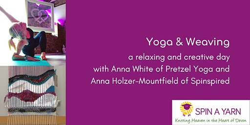 Yoga with Anna White & Weaving with Anna Holzer-Mountfield