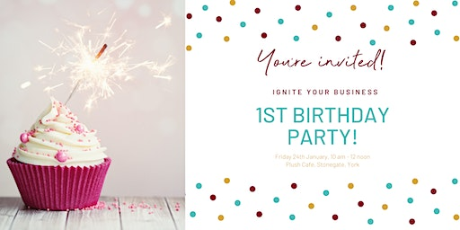 Ignite Your Business 1st Birthday Party
