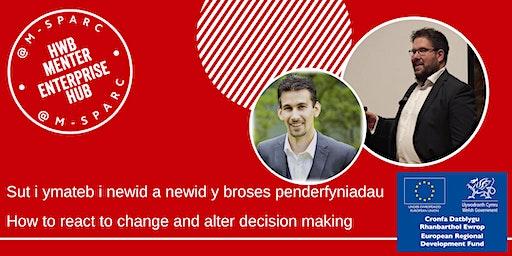 Ymateb i newid a penderfyniadau - React to change and decision making