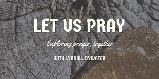 Let Us Pray - exploring prayer together